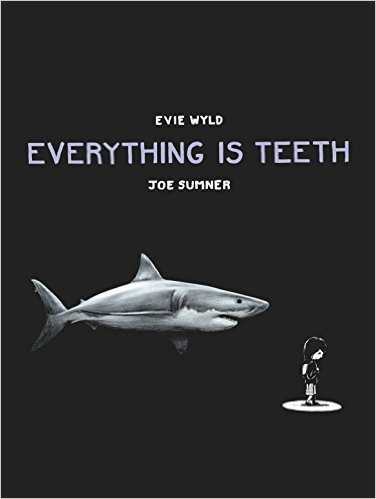 Everything is Teeth, by Evie Wyld and Joe Sumner
