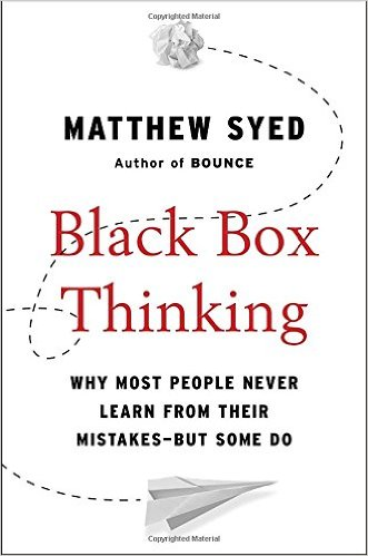 Black Box Thinking, by Matthew Syed
